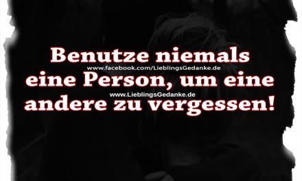 Benutze niemals eine Person, um eine andere zu vergessen!
